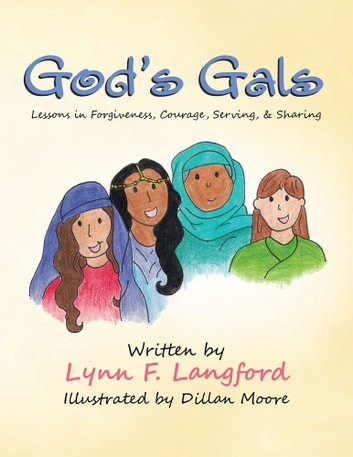 God's Gals - Lessons in Forgiveness, Courage, Serving, & Sharing ebook by Lynn F. Langford