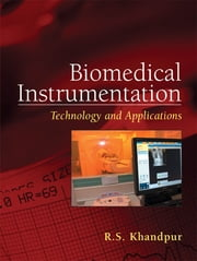Biomedical Instrumentation: Technology and Applications ebook by R. Khandpur
