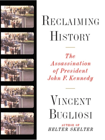 Reclaiming History: The Assassination of President John F. Kennedy ebook by Vincent Bugliosi