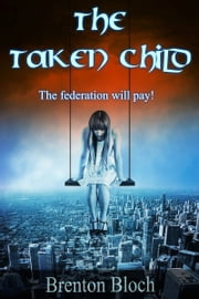 The Taken Child ebook by Brenton Bloch