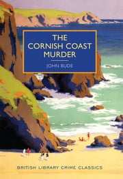 The Cornish Coast Murder - A British Library Crime Classic ebook by John Bude