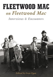 Fleetwood Mac on Fleetwood Mac - Interviews & Encounters ebook by Sean Egan