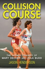 Collision Course - The Olympic Tragedy of Mary Decker and Zola Budd ebook by Jason Henderson