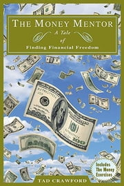 The Money Mentor - A Tale of Finding Financial Freedom ebook by Tad Crawford