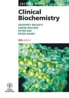 Lecture Notes: Clinical Biochemistry ebook by Simon W. Walker, Peter Rae, Peter Ashby,...