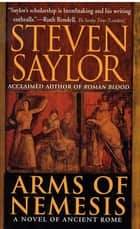 Arms of Nemesis - A Novel of Ancient Rome ebook by Steven Saylor