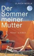 Der Sommer meiner Mutter ebook by Ulrich Woelk