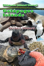 Ultimate Island Travel: Galápagos Islands ebook by Herbert Howard