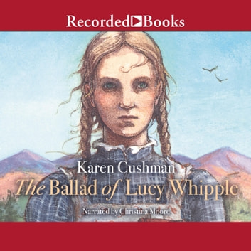 The Ballad of Lucy Whipple audiobook by Karen Cushman
