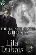 Ghosts - The Haunted Castle ebook by Lila Dubois