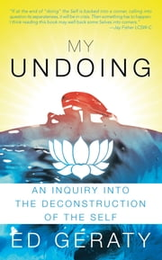 My Undoing - An Inquiry into the Deconstruction of the Self ebook by Ed Geraty