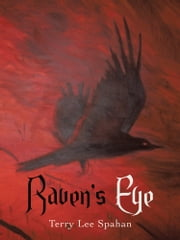 Raven's Eye ebook by Terry Lee Spahan