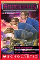 The Answer (Animorphs #53) ebook by K. A. Applegate