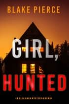 Girl, Hunted (An Ella Dark FBI Suspense Thriller—Book 3) ebook by Blake Pierce