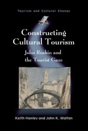Constructing Cultural Tourism ebook by Hanley, Keith and Walton, John K.