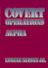 Covert Operations - Alpha ebook by Eugene Nelson Jr.