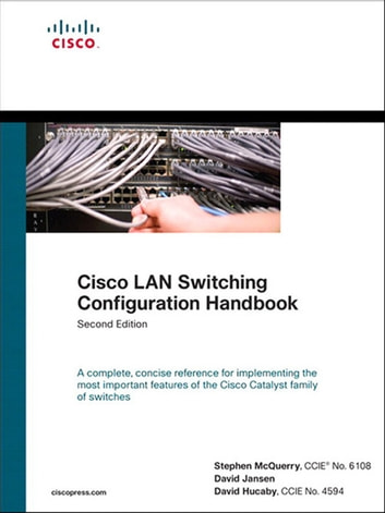 Cisco LAN Switching Configuration Handbook ebook by Stephen McQuerry,David Jansen,David Hucaby