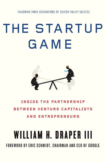 The Startup Game - Inside the Partnership between Venture Capitalists and Entrepreneurs ebook by William H. Draper III