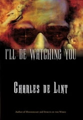 I'll Be Watching You ebook by Charles de Lint
