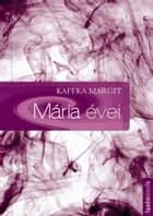 Mária évei ebook by Kaffka Margit