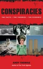 Conspiracies: The Facts. The Theories. The Evidence ebook by