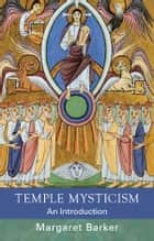 Temple Mysticism ebook by Margaret Barker