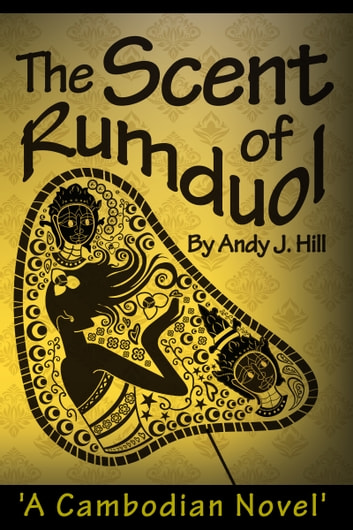 The Scent of Rumduol: A Cambodian Novel ebook by Andy J. Hill