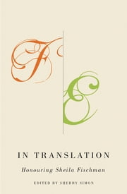 In Translation - Honouring Sheila Fischman ebook by Sherry Simon