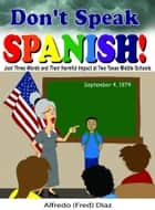 Don't Speak Spanish! Just Three Words and Their Harmful Impact at Two Texas Middle Schools ebook by Alfredo Diaz