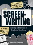 The Only Writing Series You'll Ever Need Screenwriting: Insider Tips and Techniques to Write for the Silver Screen! ebook by Dimaggio, Madeline