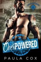 Overpowered (Book 2) - Headless Reapers MC, #2 ebook by Paula Cox