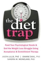The Diet Trap ebook by Jason Lillis, PhD,JoAnne Dahl, PhD,Sandra M. Weineland, PhD