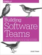 Building Software Teams - Ten Best Practices for Effective Software Development ebook by Joost Visser, Sylvan Rigal, Gijs Wijnholds,...