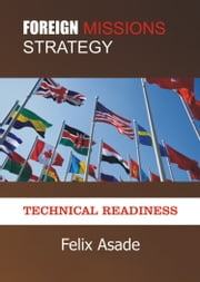 Foreign Missions Strategy: Technical Readiness ebook by Felix Asade