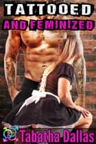 Tattooed and Feminized ebook by Tabatha Dallas