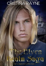 The Elven Realm Saga: The Complete Collection ebook by Cristina Rayne