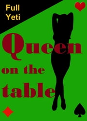 Queen On The Table ebook by Full Yeti