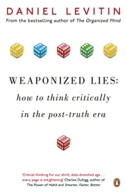 Weaponized Lies - How to Think Critically in the Post-Truth Era ebook by Daniel Levitin