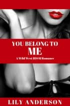 You Belong To Me: A Wild West BDSM Romance ebook by Lily Anderson