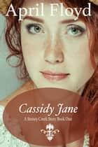 Cassidy Jane - A Stoney Creek Story, #1 ebook by APRIL FLOYD