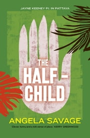 The Half-Child - Jayne Keeney PI in Pattaya ebook by Angela Savage