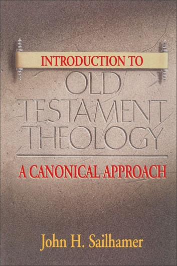 Introduction to Old Testament Theology - A Canonical Approach ebook by John H. Sailhamer