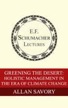 Greening the Desert: Holistic Management in the Era of Climate Change ebook by Allan Savory,Hildegarde Hannum