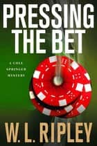Pressing the Bet - A Cole Springer Mystery ebook by W. L. Ripley