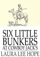 Six Little Bunkers at Cowboy Jack's ebook by Laura Lee Hope