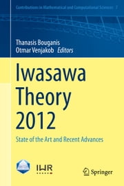 Iwasawa Theory 2012 - State of the Art and Recent Advances ebook by Otmar Venjakob, Thanasis Bouganis