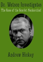 Doctor Watson Investigates: The Case Of The Scarlet Neckerchief ebook by Andrew Hickey