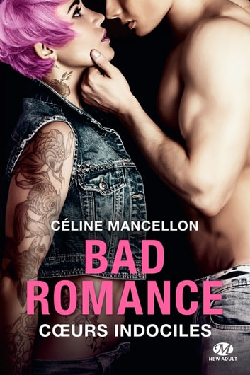 Coeurs indociles - Bad Romance, T2 eBook by Céline Mancellon