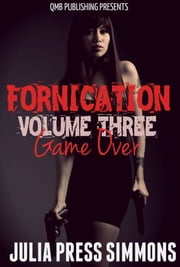 Fornication Volume Three: Game Over ebook by Julia Press Simmons
