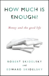 How Much is Enough? - Money and the Good Life ebook by Robert Skidelsky,Edward Skidelsky
